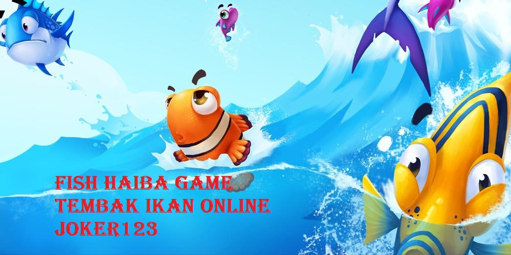 Fish Haiba Game Tembak Ikan Online Joker123